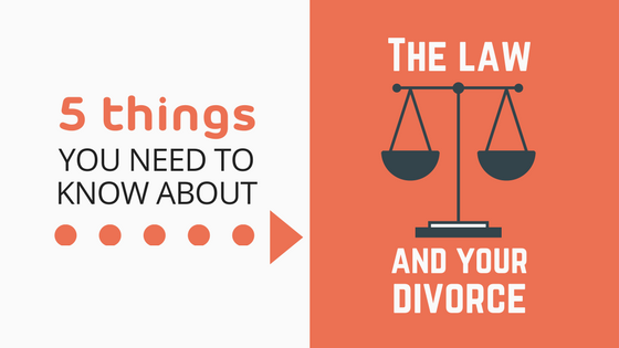 5 things you need to know about the law and your divorce